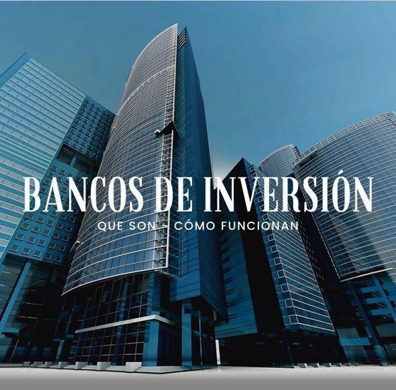 Bancos de Inversión – Que son – Como Funcionan