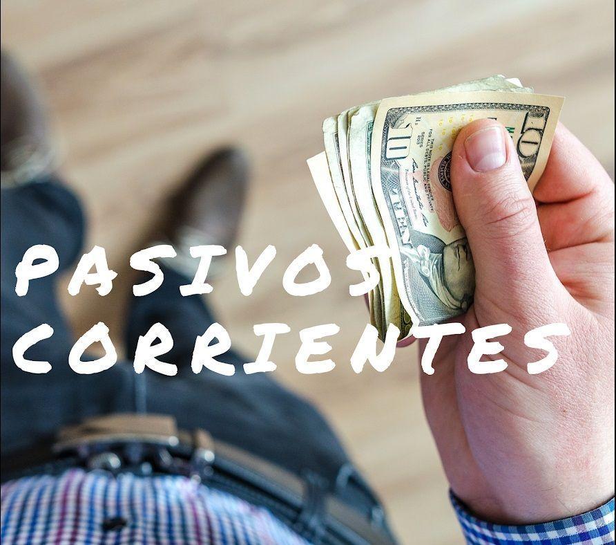 Pasivos Corrientes o Circulantes