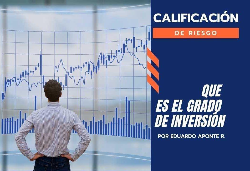 Que es el Grado de Inversión y para qué sirven las Calificaciones de Riesgo